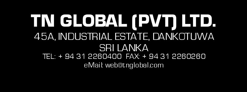 TN GLOBAL PVT LTD, 45A Industrial Estate, Dankotuwa, Sri Lanka